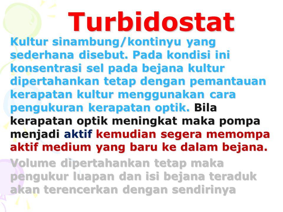 Turbidostat Kultur sinambung/kontinyu yang sederhana disebut. Pada kondisi ini konsentrasi sel pada bejana kultur dipertahankan tetap dengan pemantaua