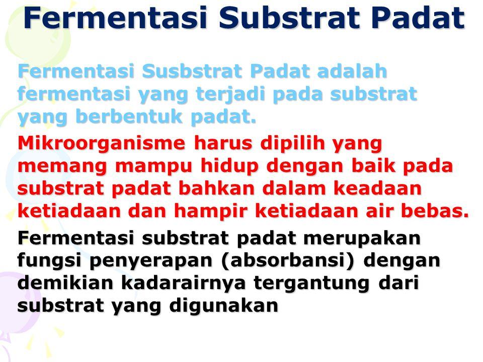 Fermentasi Substrat Padat Fermentasi Susbstrat Padat adalah fermentasi yang terjadi pada substrat yang berbentuk padat. Mikroorganisme harus dipilih y