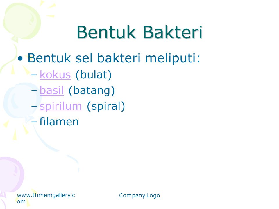 Bentuk Bakteri Bentuk sel bakteri meliputi: –kokus (bulat)kokus –basil (batang)basil –spirilum (spiral)spirilum –filamen www.thmemgallery.c om Company
