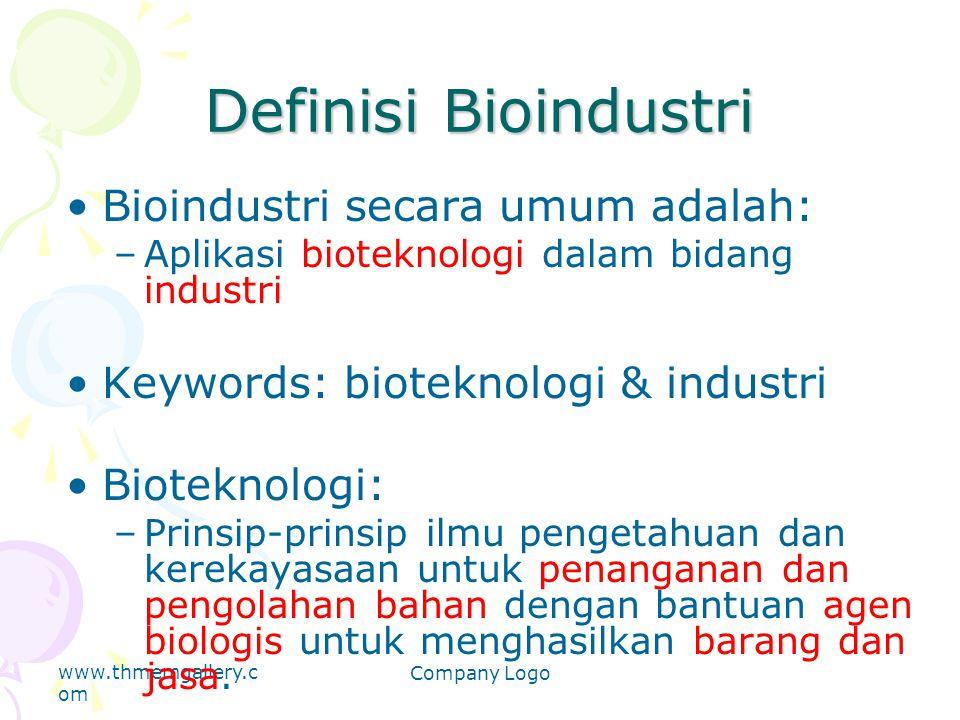 www.thmemgallery.c om Company Logo Definisi Bioindustri Bioindustri secara umum adalah: –Aplikasi bioteknologi dalam bidang industri Keywords: biotekn