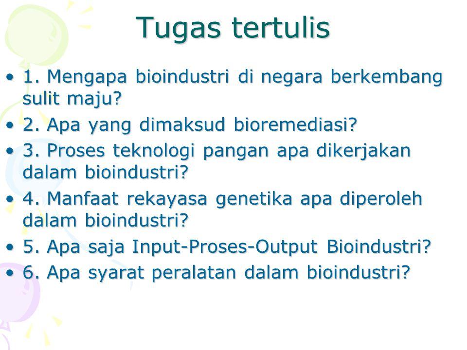 Tugas tertulis 1. Mengapa bioindustri di negara berkembang sulit maju?1. Mengapa bioindustri di negara berkembang sulit maju? 2. Apa yang dimaksud bio
