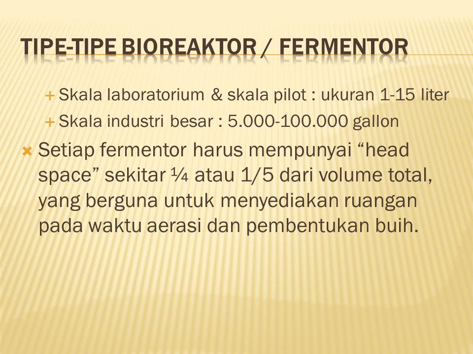  Fermentor kapasitas 1- 30 liter biasanya terbuat dari gelas atau stainless steel, permukaannya halus, tidak menimbulkan efek toksik dan tahan karat.