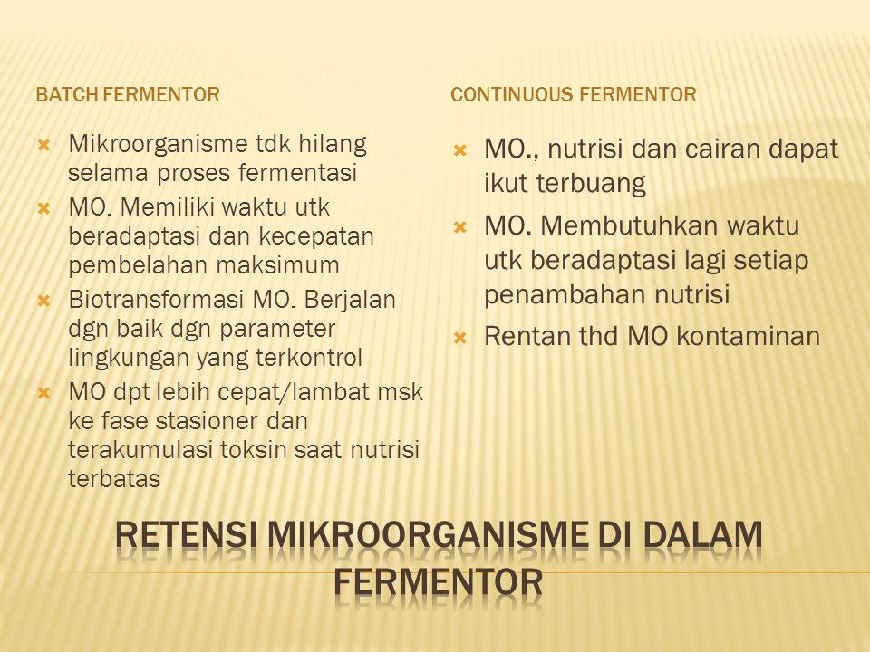 FEED BATCH FERMENTOR  Pemberian nutrisi secara berselang  Mikroorganisme lebih sehat karena nutrisi dapat terpenuhi
