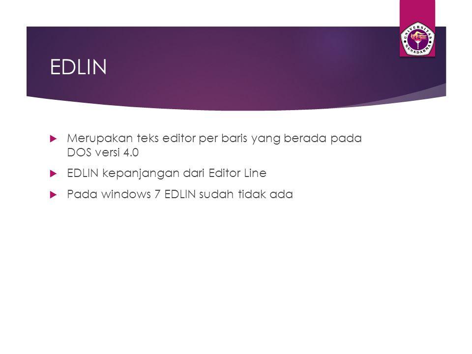 EDLIN  Merupakan teks editor per baris yang berada pada DOS versi 4.0  EDLIN kepanjangan dari Editor Line  Pada windows 7 EDLIN sudah tidak ada