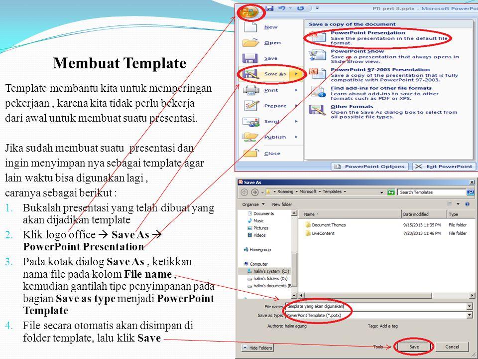 Template membantu kita untuk memperingan pekerjaan, karena kita tidak perlu bekerja dari awal untuk membuat suatu presentasi.