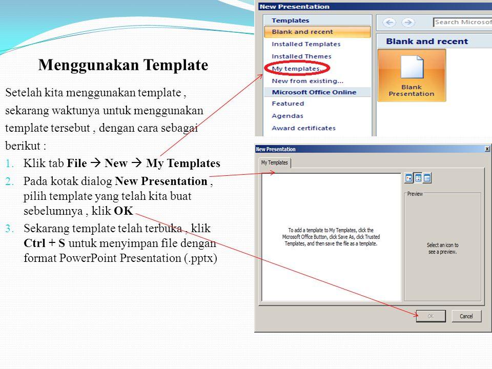 Setelah kita menggunakan template, sekarang waktunya untuk menggunakan template tersebut, dengan cara sebagai berikut : 1.