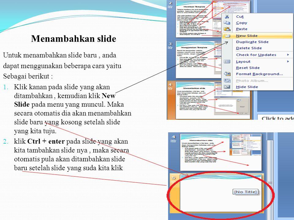 Untuk menambahkan slide baru, anda dapat menggunakan beberapa cara yaitu Sebagai berikut : 1.