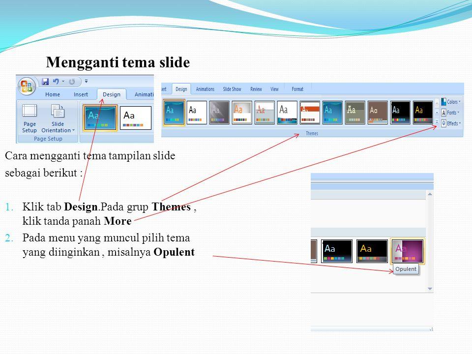 Cara mengganti tema tampilan slide sebagai berikut : 1.