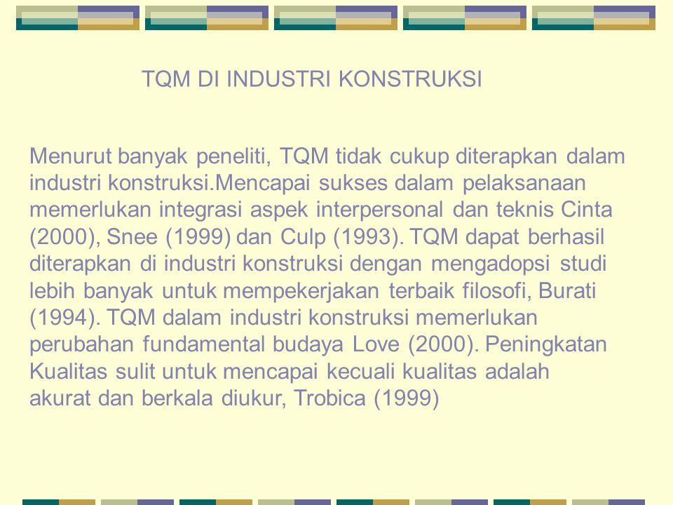 Menurut banyak peneliti, TQM tidak cukup diterapkan dalam industri konstruksi.Mencapai sukses dalam pelaksanaan memerlukan integrasi aspek interperson