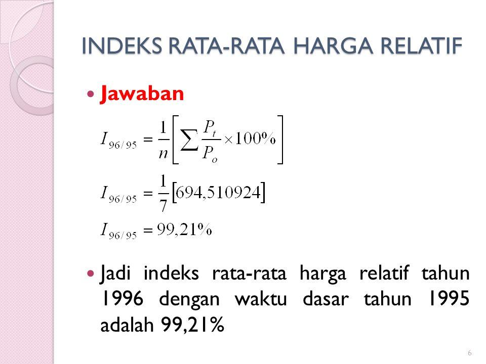 INDEKS RATA-RATA HARGA RELATIF Jawaban Jadi indeks rata-rata harga relatif tahun 1996 dengan waktu dasar tahun 1995 adalah 99,21% 6