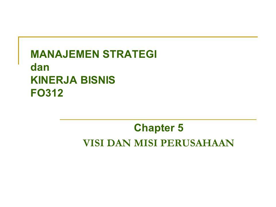 MANAJEMEN STRATEGI dan KINERJA BISNIS FO312 Chapter 5 VISI DAN MISI PERUSAHAAN