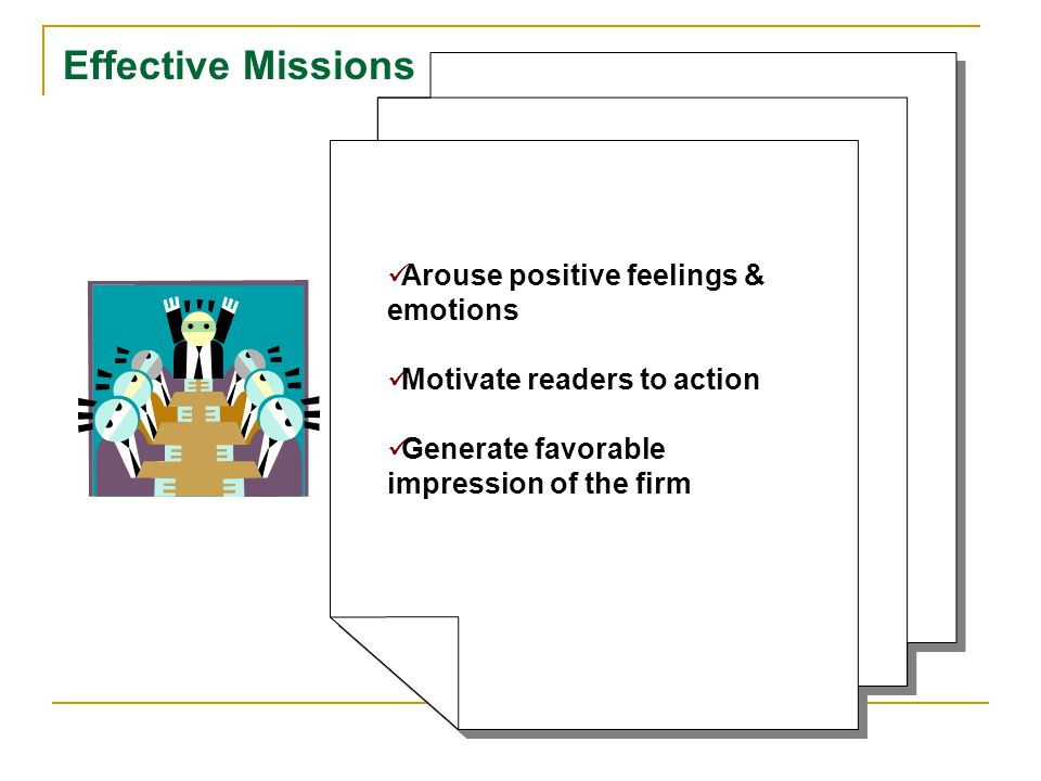 Arouse positive feelings & emotions Motivate readers to action Generate favorable impression of the firm Arouse positive feelings & emotions Motivate readers to action Generate favorable impression of the firm Effective Missions