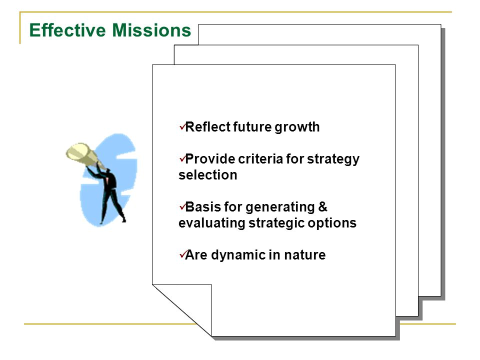 Reflect future growth Provide criteria for strategy selection Basis for generating & evaluating strategic options Are dynamic in nature Reflect future growth Provide criteria for strategy selection Basis for generating & evaluating strategic options Are dynamic in nature Effective Missions