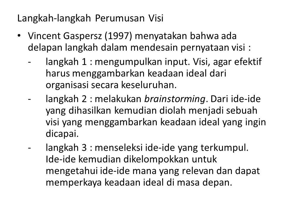 Langkah-langkah Perumusan Visi Vincent Gaspersz (1997) menyatakan bahwa ada delapan langkah dalam mendesain pernyataan visi : -langkah 1 : mengumpulkan input.