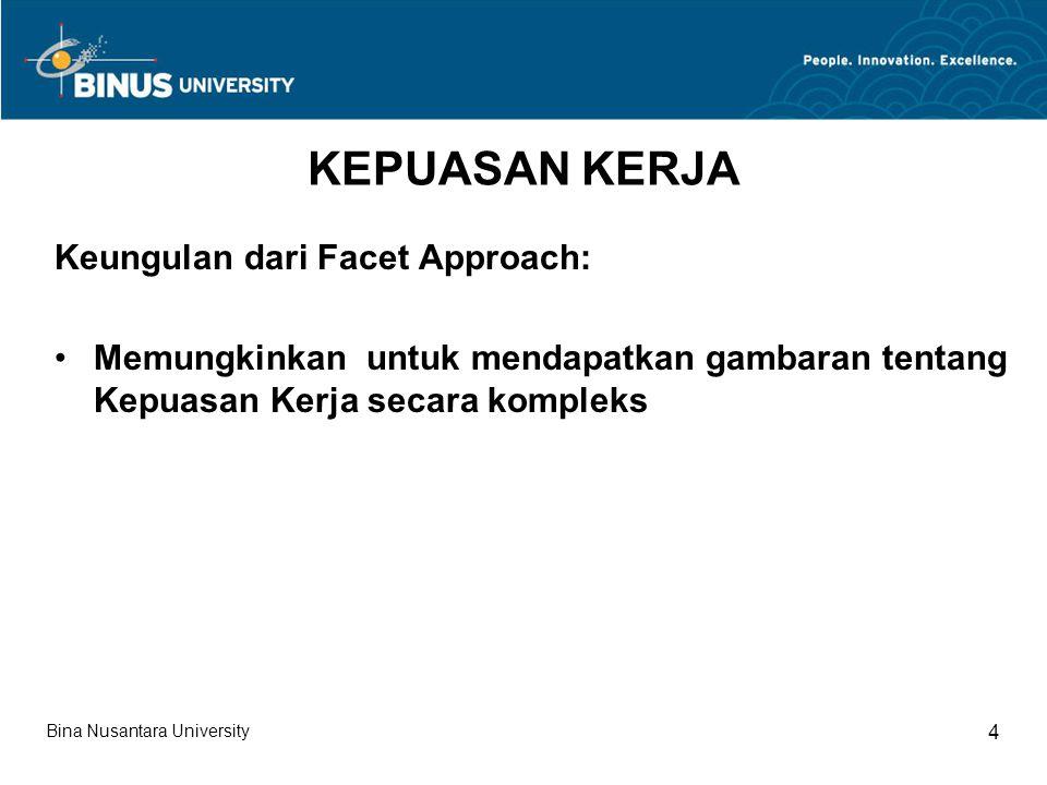 KEPUASAN KERJA Keungulan dari Facet Approach: Memungkinkan untuk mendapatkan gambaran tentang Kepuasan Kerja secara kompleks Bina Nusantara University