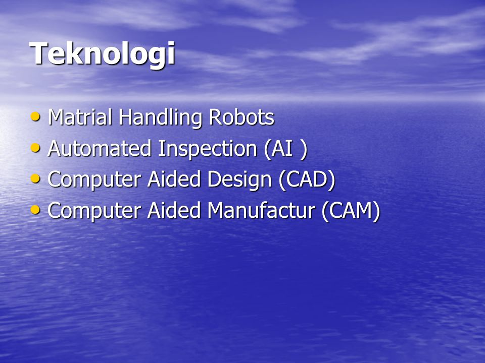 Teknologi Matrial Handling Robots Matrial Handling Robots Automated Inspection (AI ) Automated Inspection (AI ) Computer Aided Design (CAD) Computer A