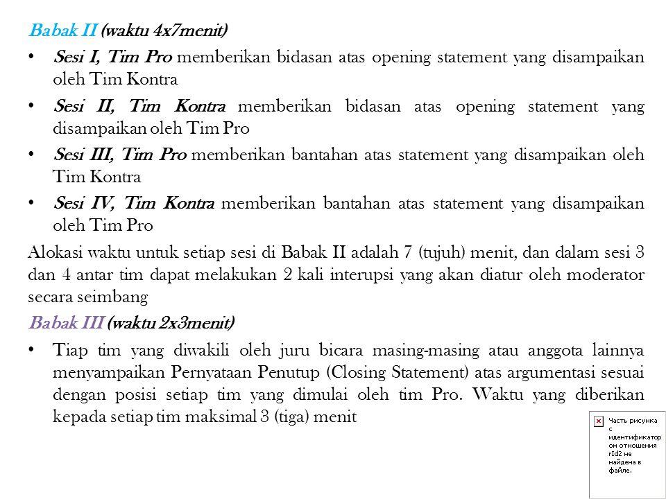 Babak II (waktu 4x7menit) Sesi I, Tim Pro memberikan bidasan atas opening statement yang disampaikan oleh Tim Kontra Sesi II, Tim Kontra memberikan bi