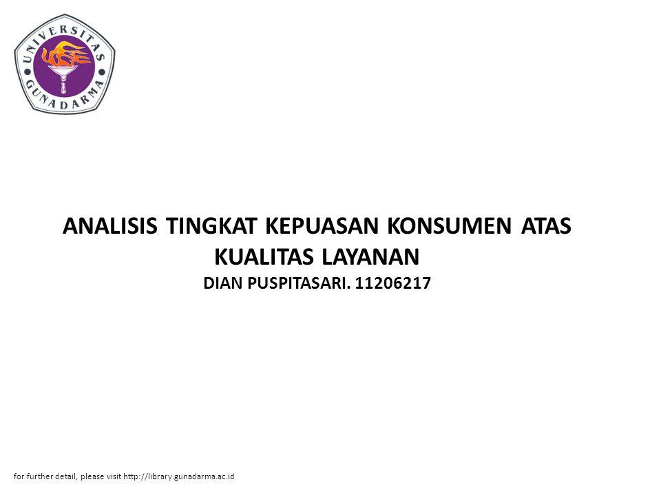 ANALISIS TINGKAT KEPUASAN KONSUMEN ATAS KUALITAS LAYANAN DIAN PUSPITASARI. 11206217 for further detail, please visit http://library.gunadarma.ac.id