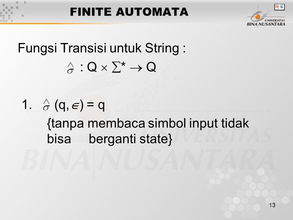 13 FINITE AUTOMATA Fungsi Transisi untuk String : : Q   *  Q 1.