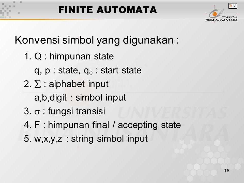 16 FINITE AUTOMATA Konvensi simbol yang digunakan : 1.