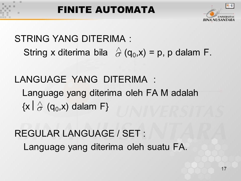 17 FINITE AUTOMATA STRING YANG DITERIMA : String x diterima bila (q 0,x) = p, p dalam F.