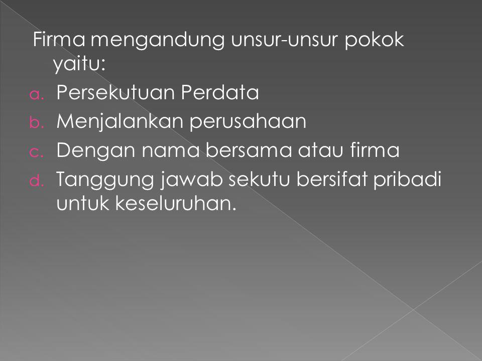 Dilihat dari segi Hubungan Hukum dg Pihak Ketiga, Persekutuan Komanditer (CV) dibedakan menjadi 3 tipe, yaitu : 1.