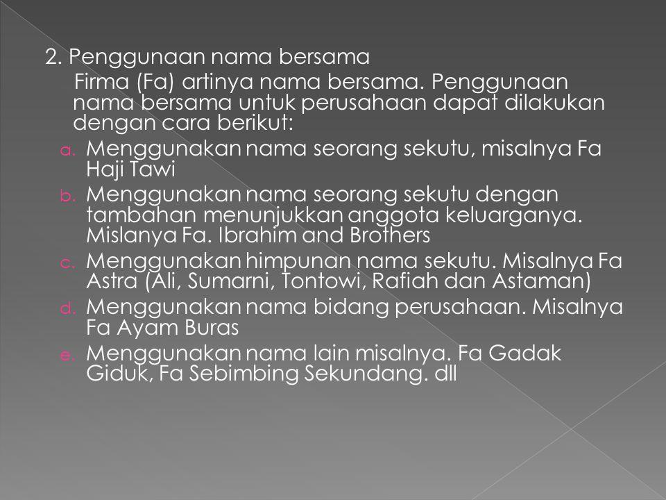 2. Penggunaan nama bersama Firma (Fa) artinya nama bersama. Penggunaan nama bersama untuk perusahaan dapat dilakukan dengan cara berikut: a. Menggunak