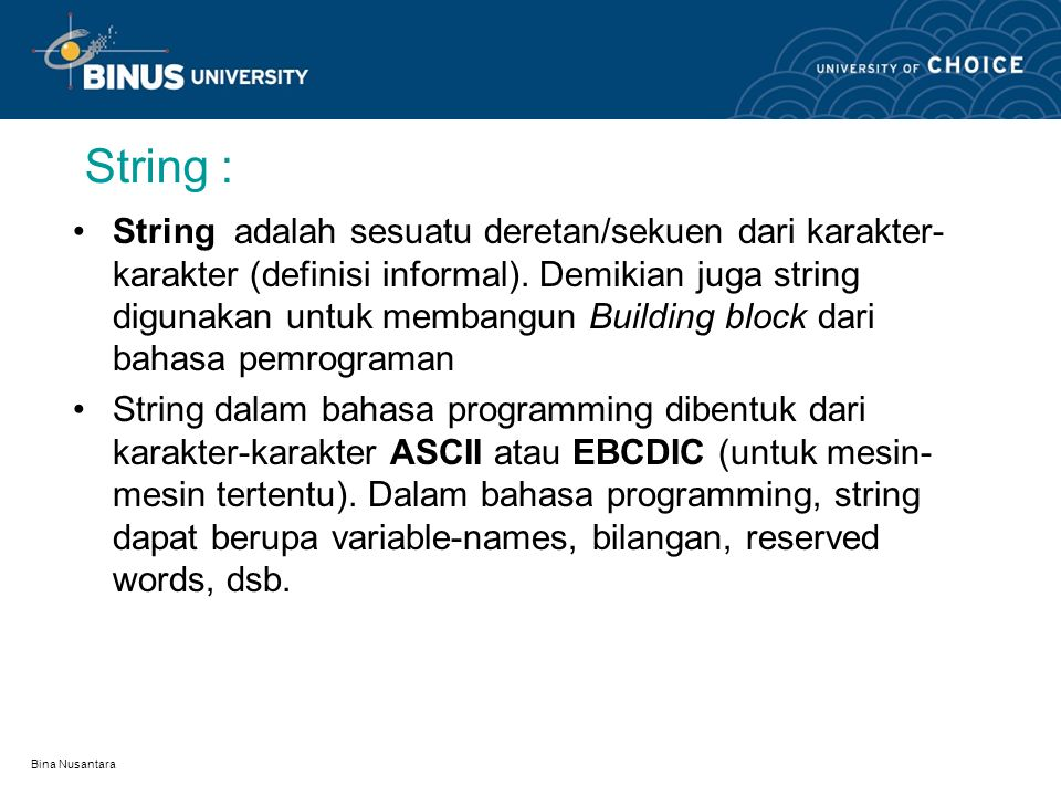 Bina Nusantara String : String adalah sesuatu deretan/sekuen dari karakter- karakter (definisi informal).