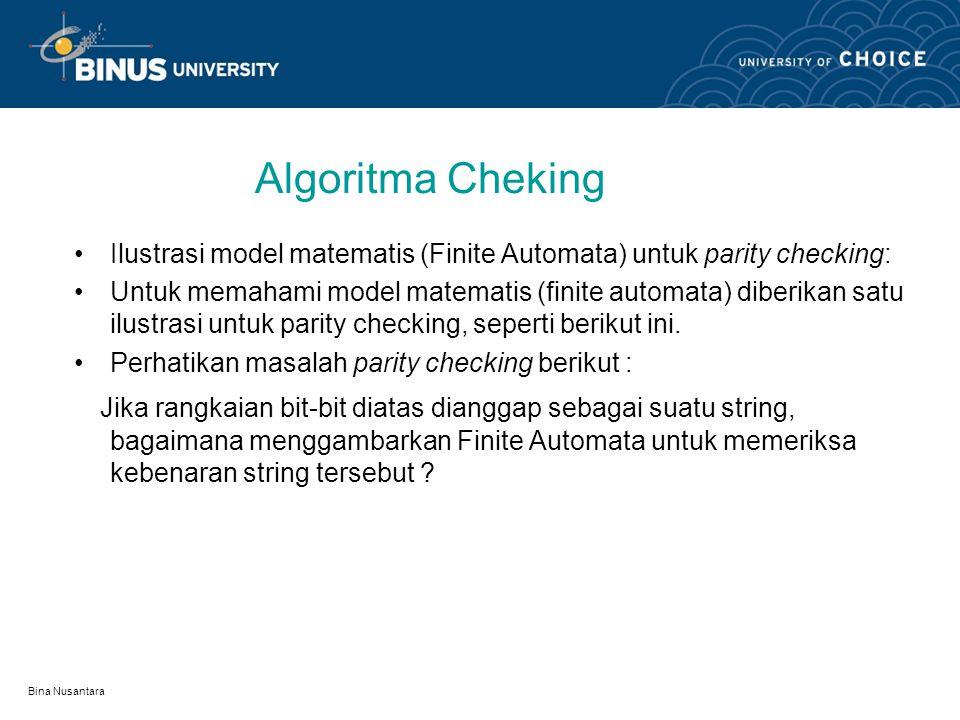 Bina Nusantara Algoritma Cheking Ilustrasi model matematis (Finite Automata) untuk parity checking: Untuk memahami model matematis (finite automata) diberikan satu ilustrasi untuk parity checking, seperti berikut ini.