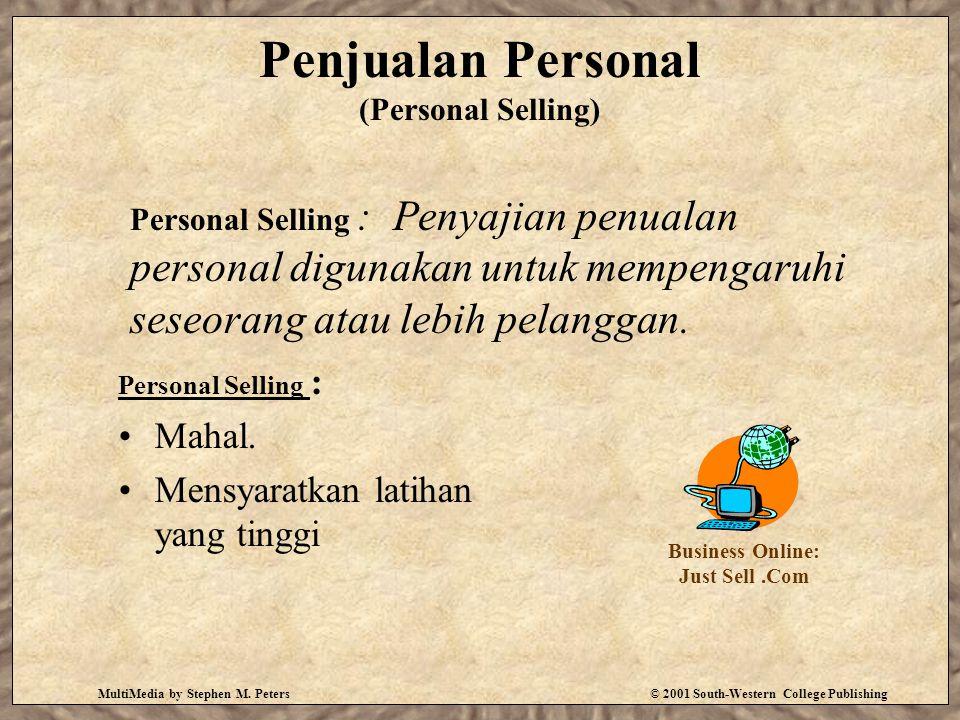 MultiMedia by Stephen M. Peters© 2001 South-Western College Publishing Penjualan Personal (Personal Selling) Personal Selling : Mahal. Mensyaratkan la