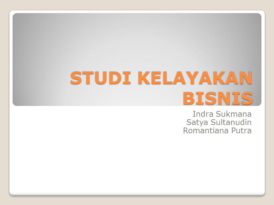STUDI KELAYAKAN BISNIS Indra Sukmana Satya Sultanudin Romantiana Putra