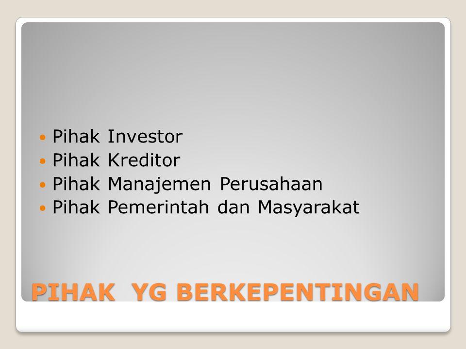 PIHAK YG BERKEPENTINGAN Pihak Investor Pihak Kreditor Pihak Manajemen Perusahaan Pihak Pemerintah dan Masyarakat