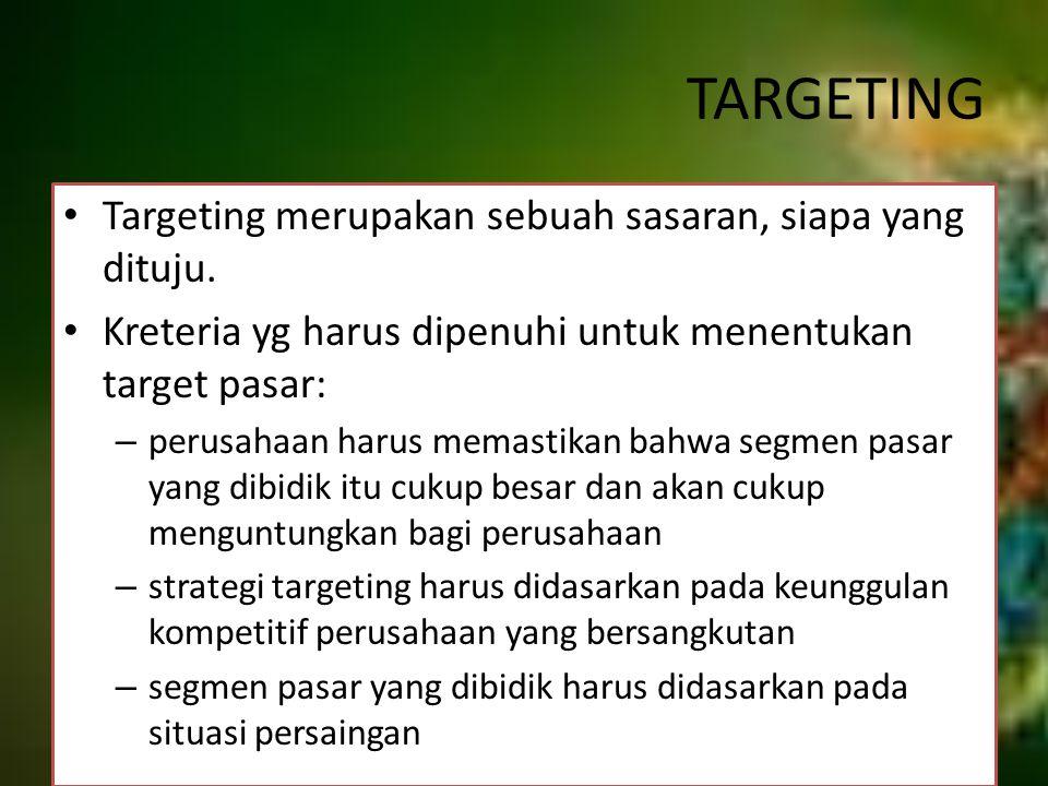 TARGETING Targeting merupakan sebuah sasaran, siapa yang dituju. Kreteria yg harus dipenuhi untuk menentukan target pasar: – perusahaan harus memastik