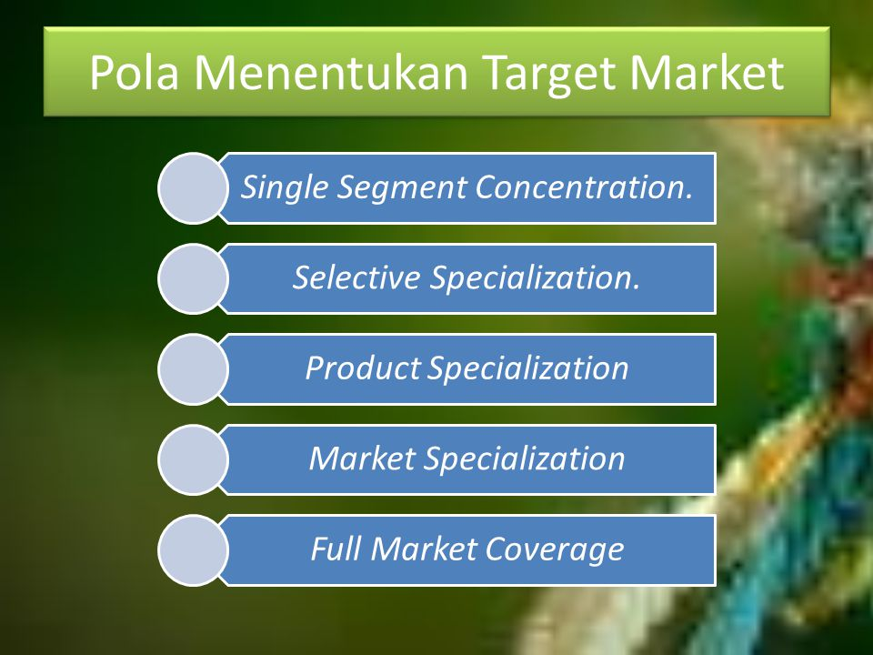 Pola Menentukan Target Market Single Segment Concentration. Selective Specialization. Product Specialization Market Specialization Full Market Coverag