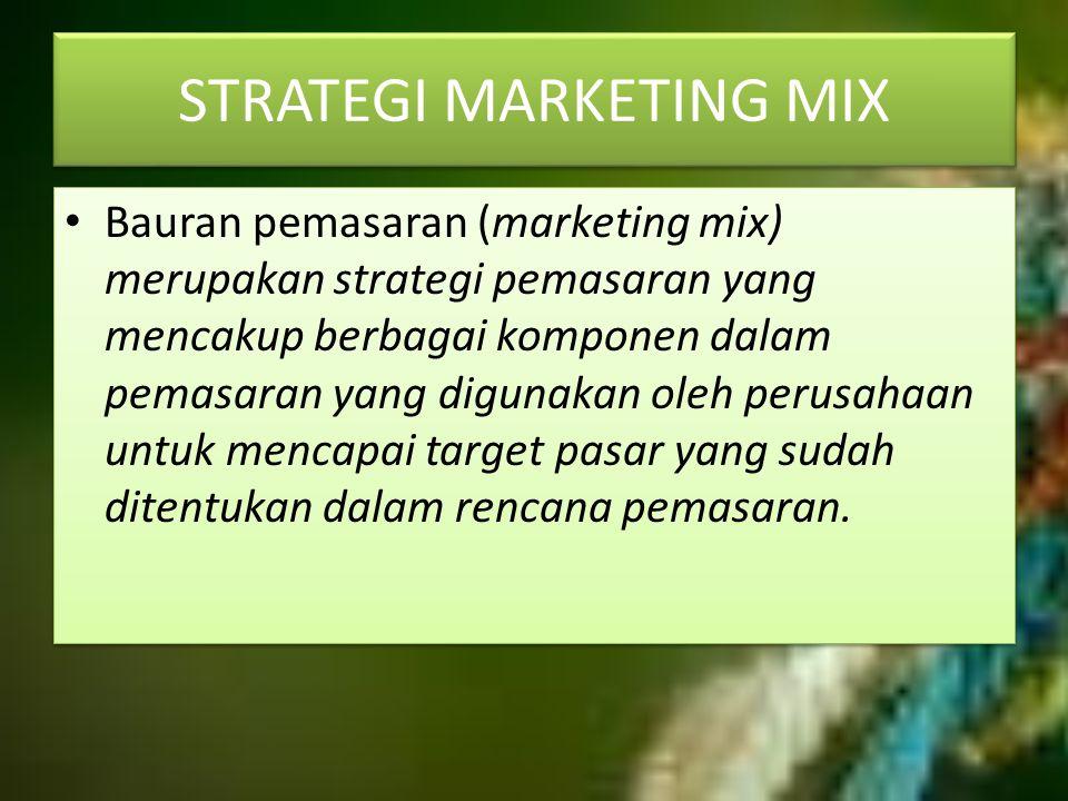 STRATEGI MARKETING MIX Bauran pemasaran (marketing mix) merupakan strategi pemasaran yang mencakup berbagai komponen dalam pemasaran yang digunakan ol