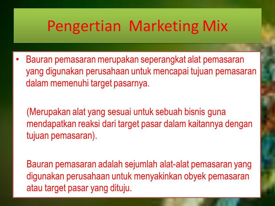 Pengertian Marketing Mix Bauran pemasaran merupakan seperangkat alat pemasaran yang digunakan perusahaan untuk mencapai tujuan pemasaran dalam memenuh