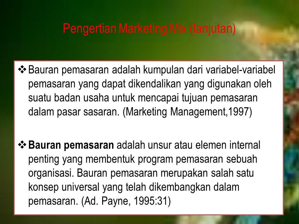 Pengertian Marketing Mix (lanjutan)  Bauran pemasaran adalah kumpulan dari variabel-variabel pemasaran yang dapat dikendalikan yang digunakan oleh su