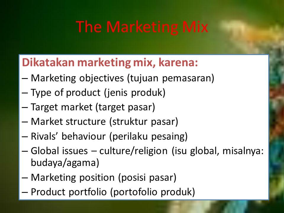 The Marketing Mix Dikatakan marketing mix, karena: – Marketing objectives (tujuan pemasaran) – Type of product (jenis produk) – Target market (target