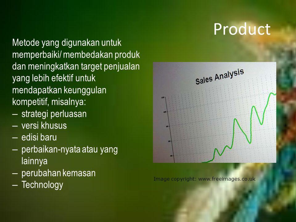 Product Metode yang digunakan untuk memperbaiki/ membedakan produk dan meningkatkan target penjualan yang lebih efektif untuk mendapatkan keunggulan k