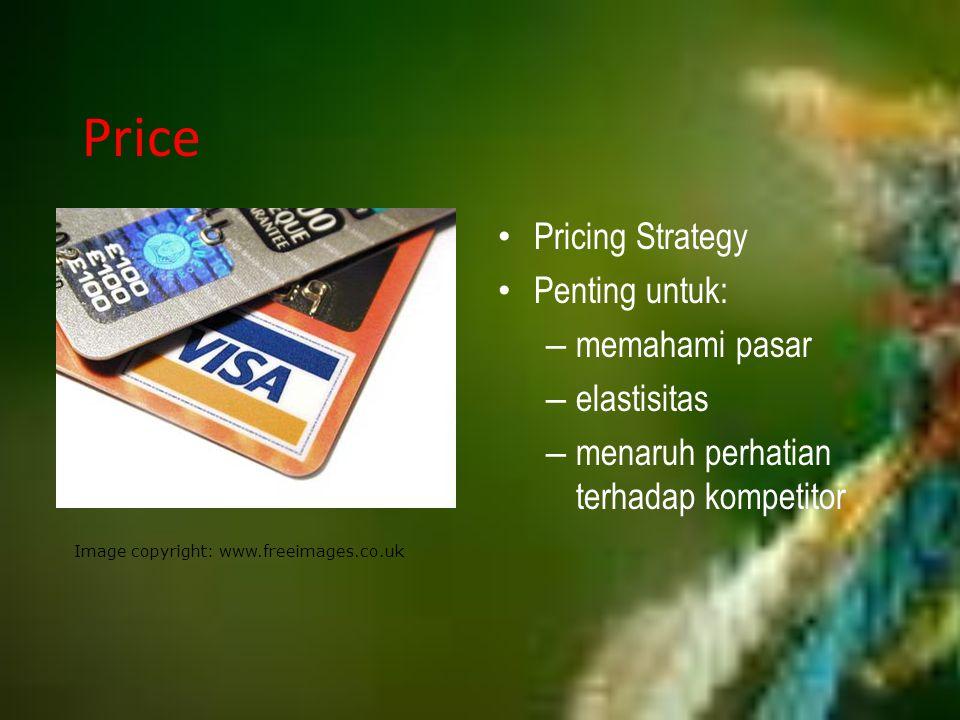 Price Pricing Strategy Penting untuk: – memahami pasar – elastisitas – menaruh perhatian terhadap kompetitor Image copyright: www.freeimages.co.uk