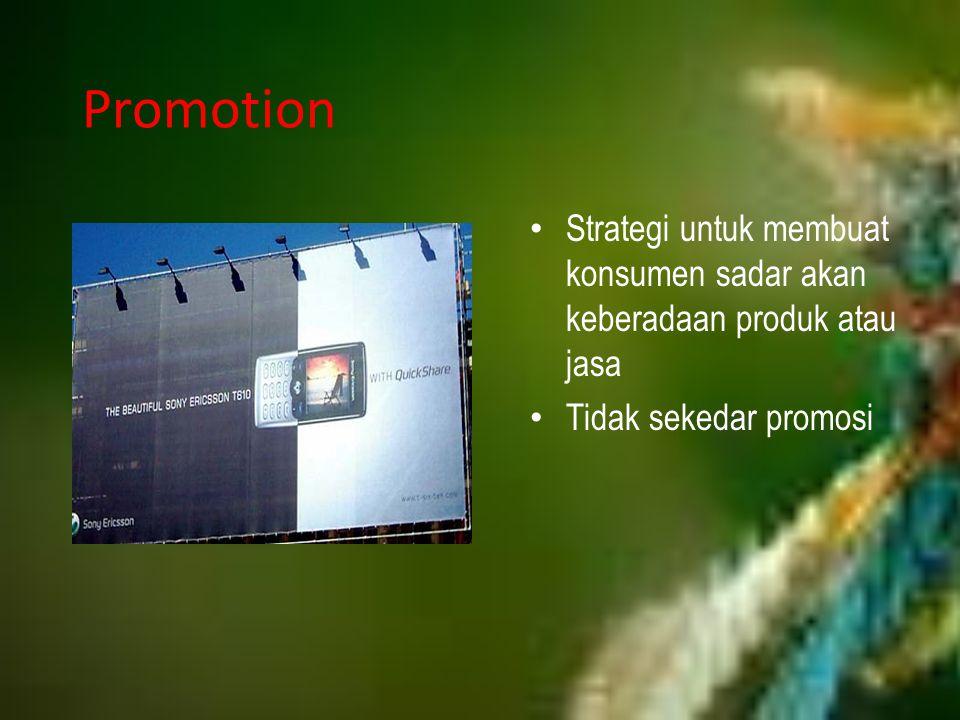 Promotion Strategi untuk membuat konsumen sadar akan keberadaan produk atau jasa Tidak sekedar promosi