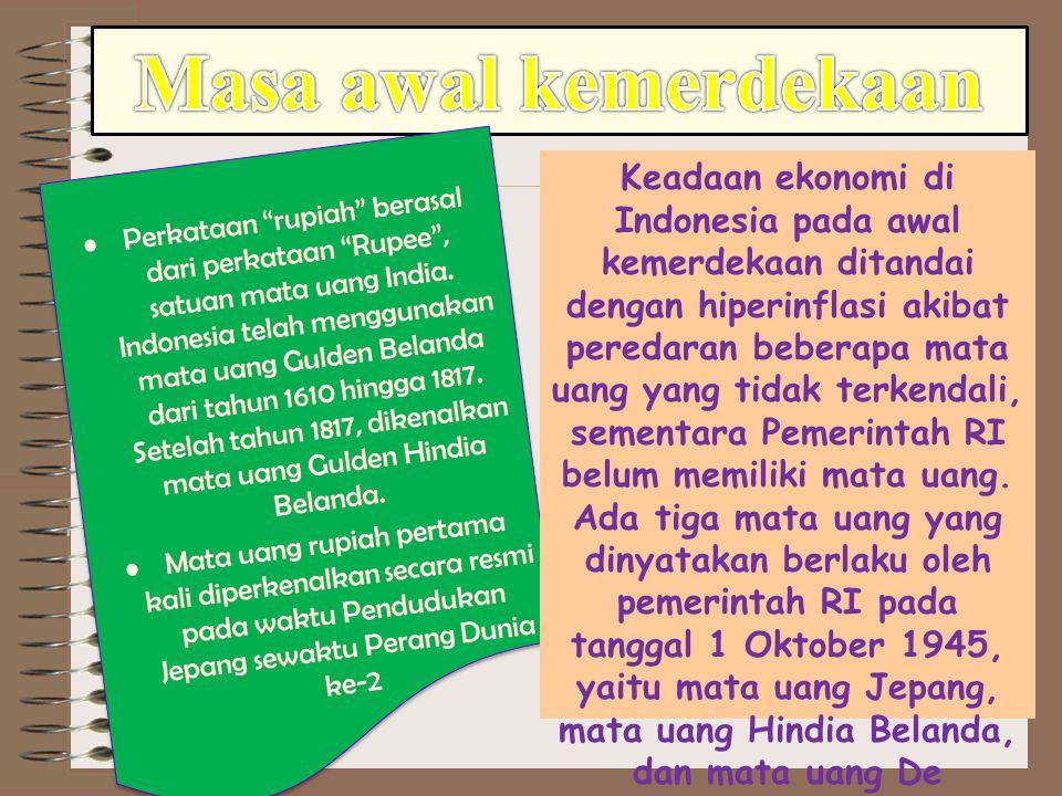 Keadaan ekonomi di Indonesia pada awal kemerdekaan ditandai dengan hiperinflasi akibat peredaran beberapa mata uang yang tidak terkendali, sementara P