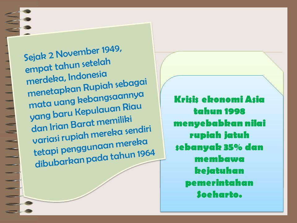Krisis ekonomi Asia tahun 1998 menyebabkan nilai rupiah jatuh sebanyak 35% dan membawa kejatuhan pemerintahan Soeharto. Sejak 2 November 1949, empat t