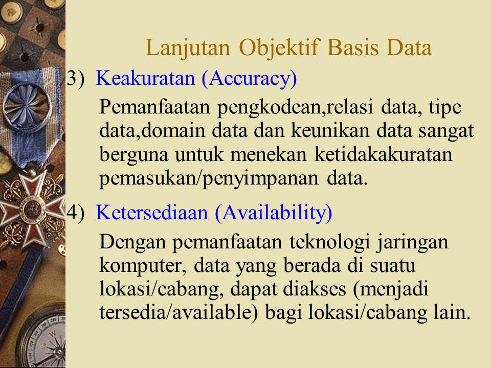 5) Kelengkapan (Completeness) Kemampuan basis data dalam melakukan perubahan struktur basis data, seperti; penambahan file baru atau field-field baru dapat mengakomodasi kebutuhan akan kelengkapan data yang semakin berkembang, 6)Keamanan (Security) Sejumlah aplikasi pengelola basis data dapat memberikan batasan-batasan pengguna suatu basis data, serta operasi-operasi apa saja yang diperbolehkan, sehingga terjaminnya keamanan suatu basis data.