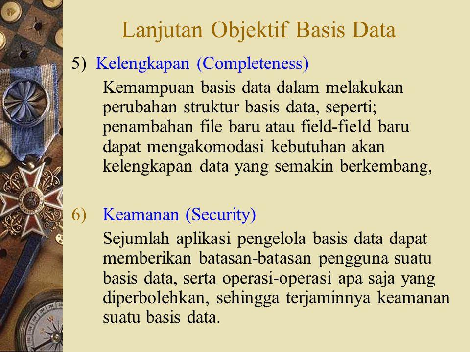 7) Kebersamaan Pemakaian (Sharability) Pemanfaatan basis data oleh banyak pemakai (multi user) dari sejumlah department dalam suatu perusahaan.