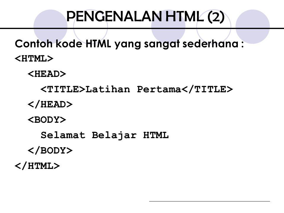 Pasangan tag dan menandakan bahwa kode yang terdapat di dalamnya adalah kode HTML sehingga browser akan menerjemahkan sebagai dokumen HTML Bagian yang terdapat dalam dan umumnya terbagi atas :  kepala, ditandai dengan pasangan tag dan  badan, ditandai dengan pasangan tag dan PENGENALAN HTML (3)