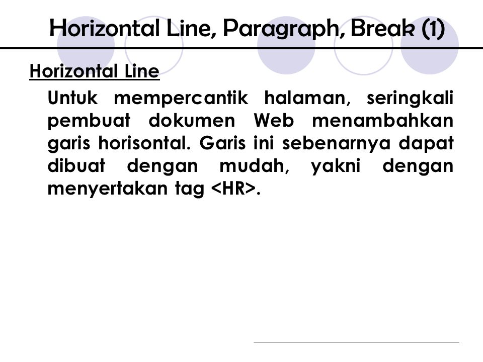 Horizontal Line Untuk mempercantik halaman, seringkali pembuat dokumen Web menambahkan garis horisontal.