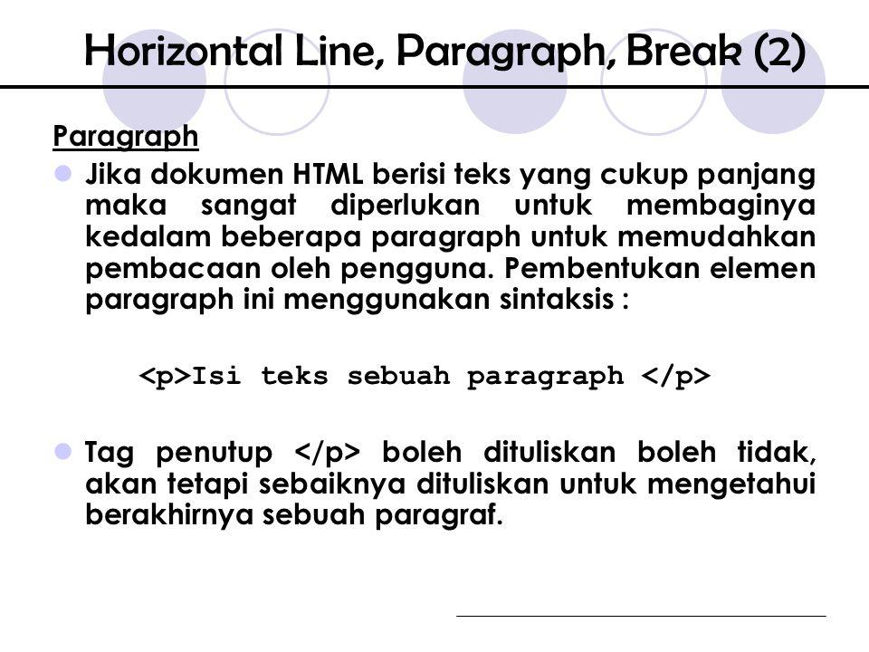 Paragraph Jika dokumen HTML berisi teks yang cukup panjang maka sangat diperlukan untuk membaginya kedalam beberapa paragraph untuk memudahkan pembacaan oleh pengguna.