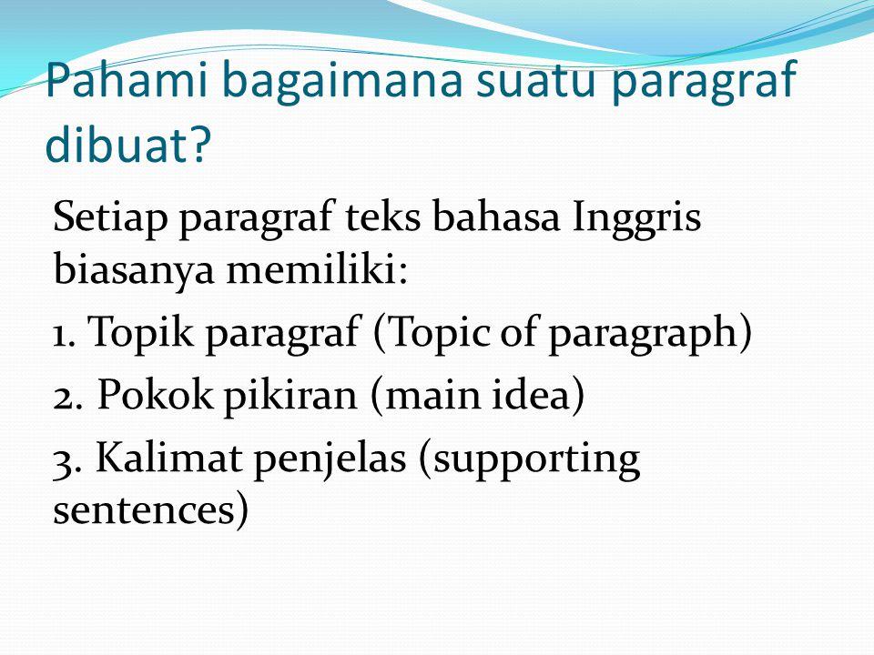 Pahami bagaimana suatu paragraf dibuat. Setiap paragraf teks bahasa Inggris biasanya memiliki: 1.