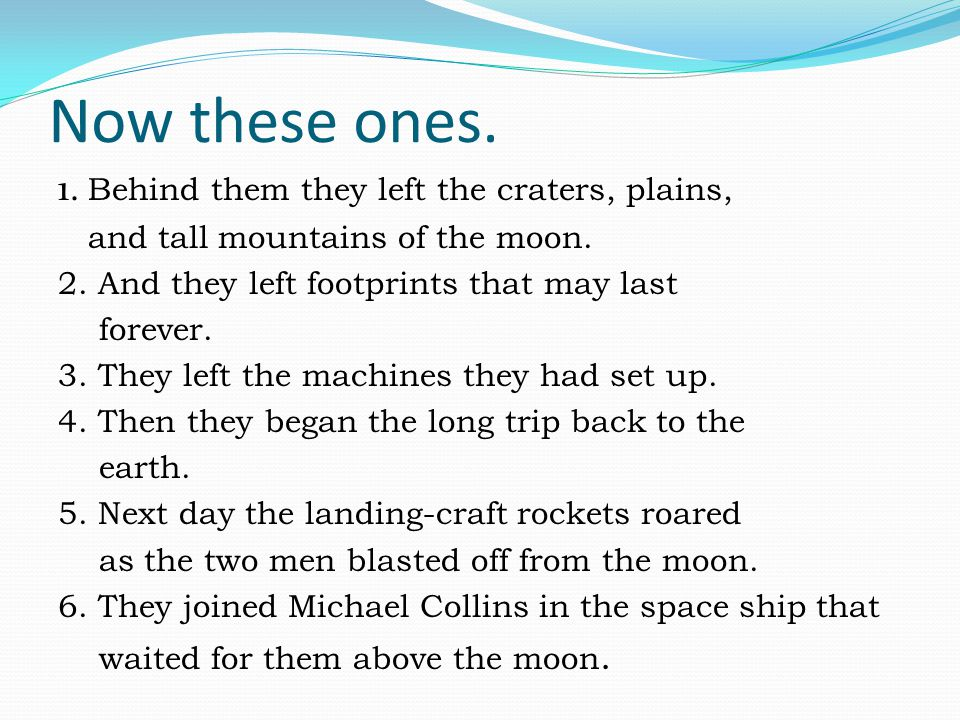 Now these ones. 1. Behind them they left the craters, plains, and tall mountains of the moon.